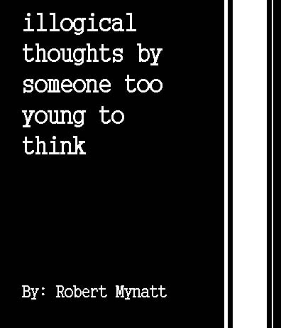 Illogical Thoughts by Someone Too Young to Think